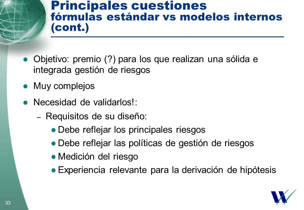 33 Principales cuestiones fórmulas estándar vs modelos internos (cont.) Objetivo: premio (?) para los que realizan una sólida e integrada gestión de r