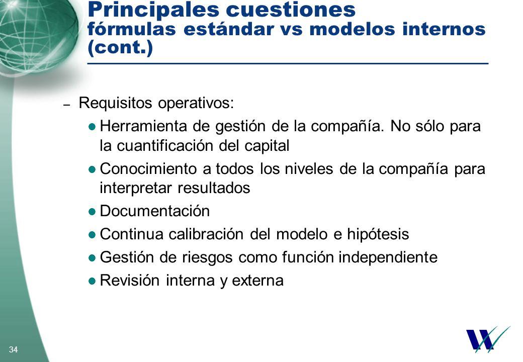 34 Principales cuestiones fórmulas estándar vs modelos internos (cont.) – Requisitos operativos: Herramienta de gestión de la compañía. No sólo para l