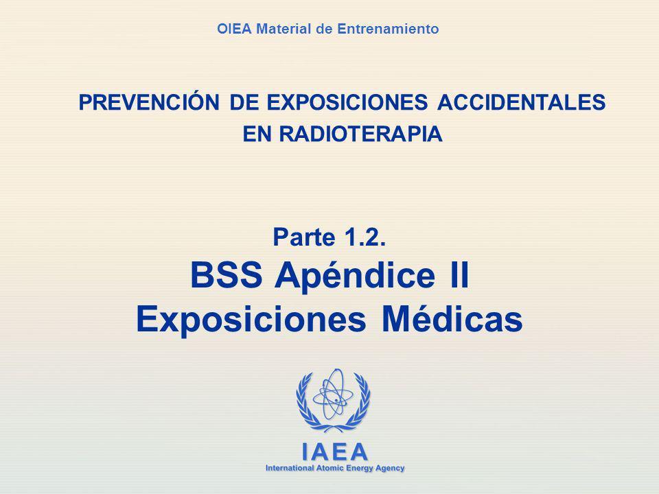 IAEA International Atomic Energy Agency OIEA Material de Entrenamiento Parte 1.2. BSS Apéndice II Exposiciones Médicas PREVENCIÓN DE EXPOSICIONES ACCI