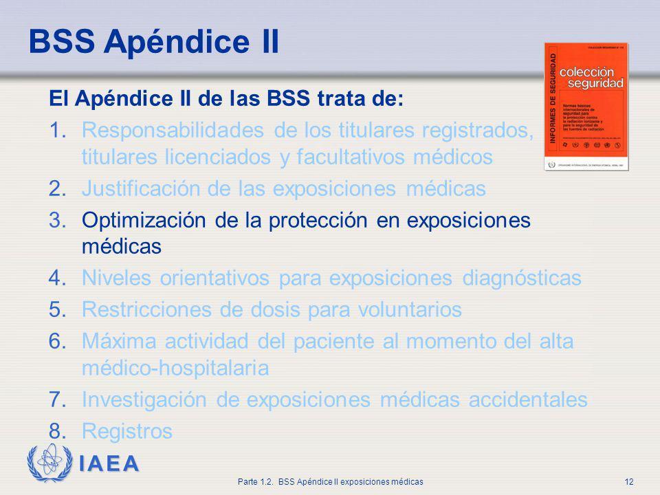 IAEA Parte 1.2. BSS Apéndice II exposiciones médicas12 El Apéndice II de las BSS trata de: 1.Responsabilidades de los titulares registrados, titulares