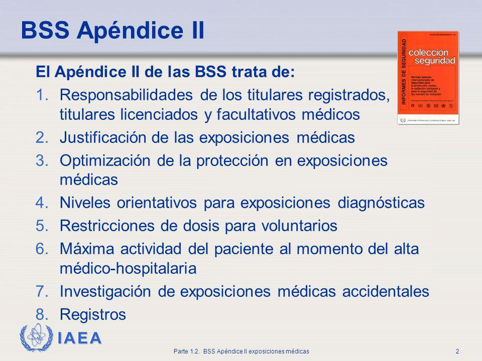 IAEA Parte 1.2. BSS Apéndice II exposiciones médicas2 El Apéndice II de las BSS trata de: 1.Responsabilidades de los titulares registrados, titulares