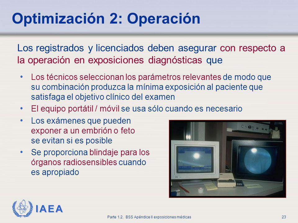 IAEA Parte 1.2. BSS Apéndice II exposiciones médicas23 Los técnicos seleccionan los parámetros relevantes de modo que su combinación produzca la mínim