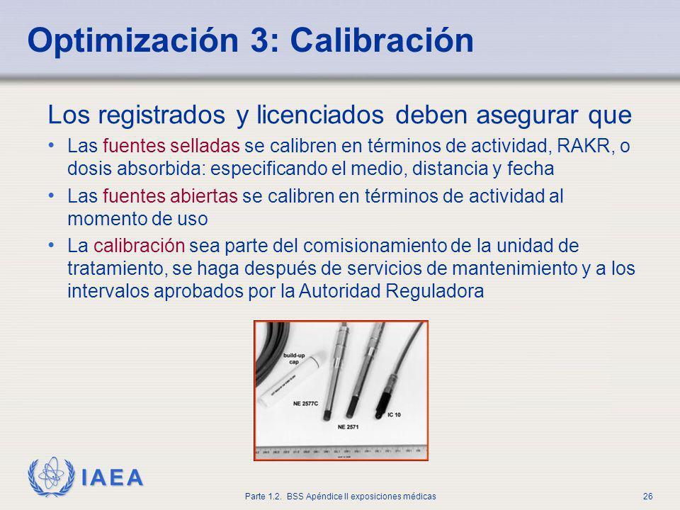 IAEA Parte 1.2. BSS Apéndice II exposiciones médicas26 Los registrados y licenciados deben asegurar que Las fuentes selladas se calibren en términos d