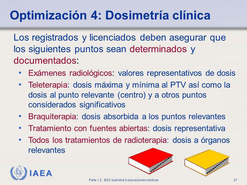 IAEA Parte 1.2. BSS Apéndice II exposiciones médicas27 Los registrados y licenciados deben asegurar que los siguientes puntos sean determinados y docu