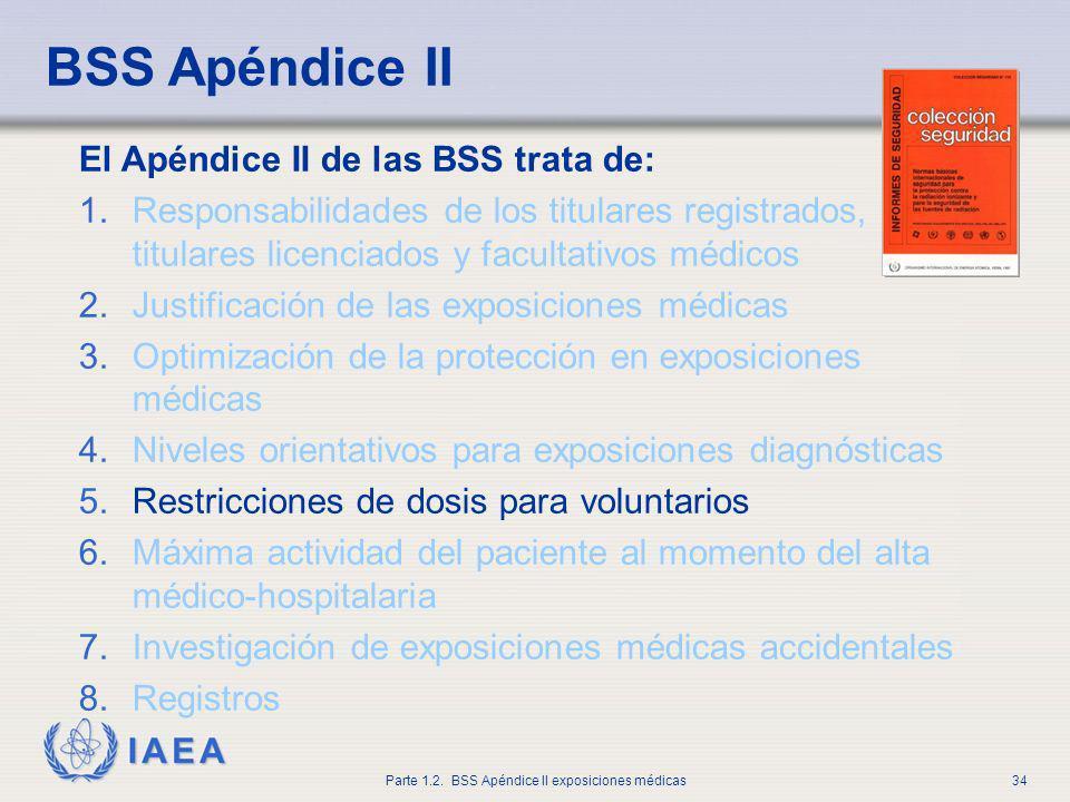IAEA Parte 1.2. BSS Apéndice II exposiciones médicas34 El Apéndice II de las BSS trata de: 1.Responsabilidades de los titulares registrados, titulares