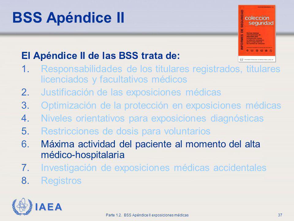 IAEA Parte 1.2. BSS Apéndice II exposiciones médicas37 BSS Apéndice II El Apéndice II de las BSS trata de: 1.Responsabilidades de los titulares regist