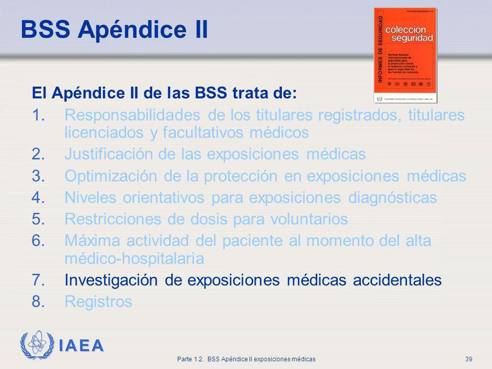 IAEA Parte 1.2. BSS Apéndice II exposiciones médicas39 BSS Apéndice II El Apéndice II de las BSS trata de: 1.Responsabilidades de los titulares regist