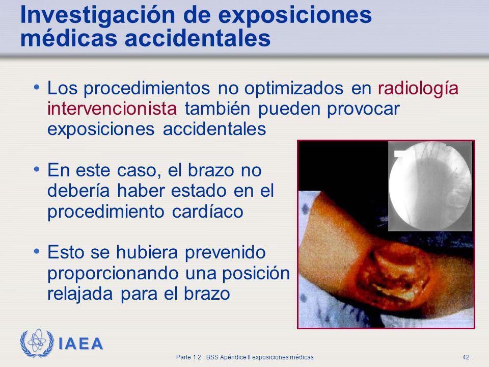 IAEA Parte 1.2. BSS Apéndice II exposiciones médicas42 Investigación de exposiciones médicas accidentales Los procedimientos no optimizados en radiolo