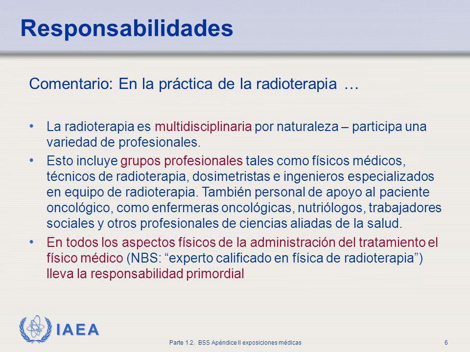 IAEA Parte 1.2. BSS Apéndice II exposiciones médicas6 Comentario: En la práctica de la radioterapia … La radioterapia es multidisciplinaria por natura