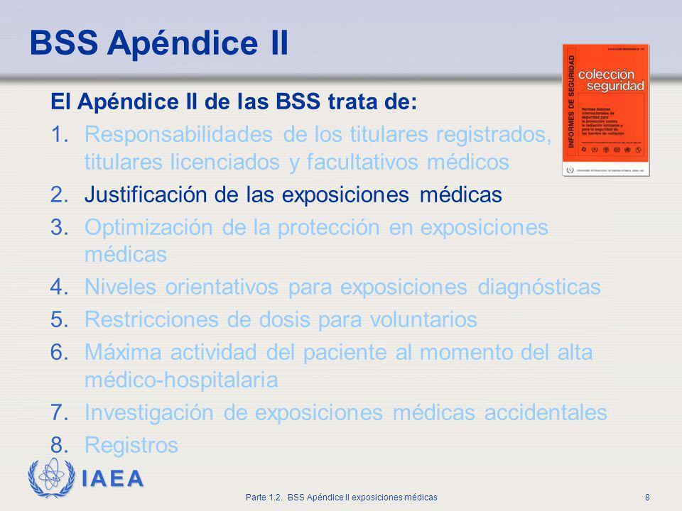 IAEA Parte 1.2. BSS Apéndice II exposiciones médicas8 BSS Apéndice II El Apéndice II de las BSS trata de: 1.Responsabilidades de los titulares registr