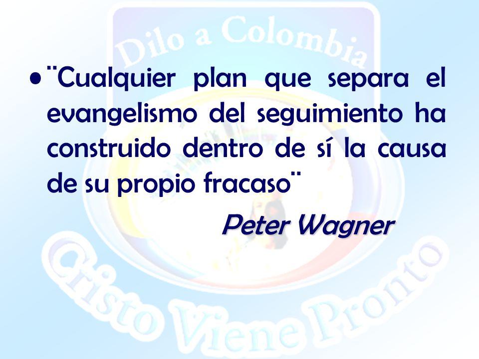 ¨Cualquier plan que separa el evangelismo del seguimiento ha construido dentro de sí la causa de su propio fracaso¨ Peter Wagner