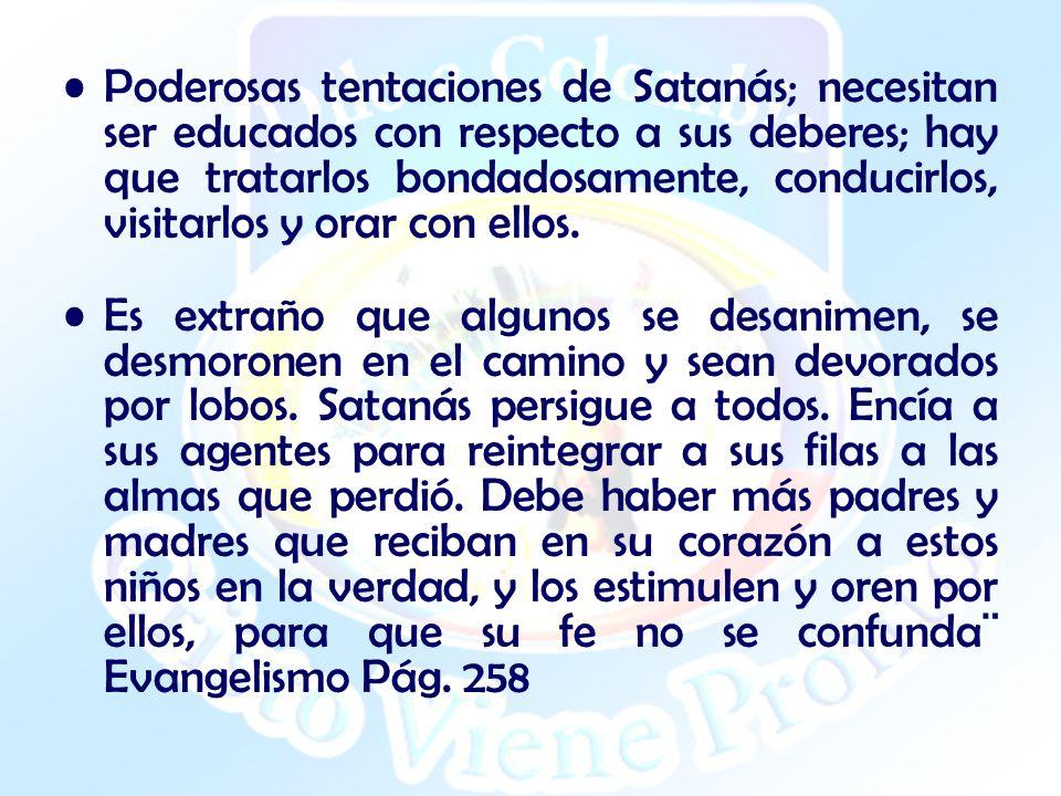 Poderosas tentaciones de Satanás; necesitan ser educados con respecto a sus deberes; hay que tratarlos bondadosamente, conducirlos, visitarlos y orar