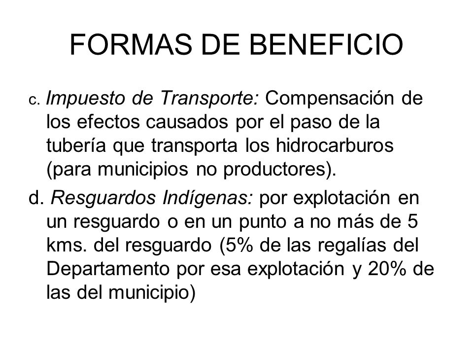FORMAS DE BENEFICIO c. Impuesto de Transporte: Compensación de los efectos causados por el paso de la tubería que transporta los hidrocarburos (para m