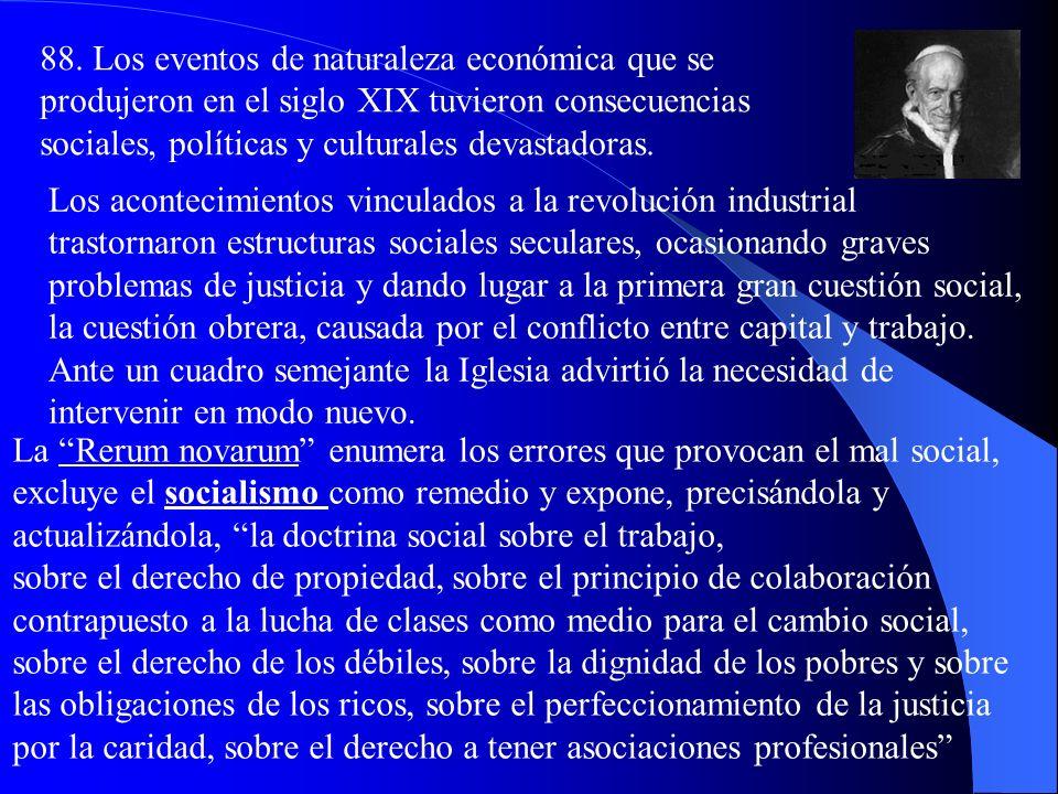 III. La DSI: Apuntes históricos 87-90: La Enc. Rerum novarum (1891) marcó un nuevo modo de tratar la cuestión social, es decir, la cuestión obrera des