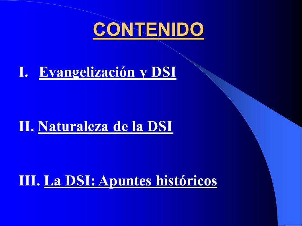 CONTENIDO I.Evangelización y DSI II. Naturaleza de la DSI III. La DSI: Apuntes históricos