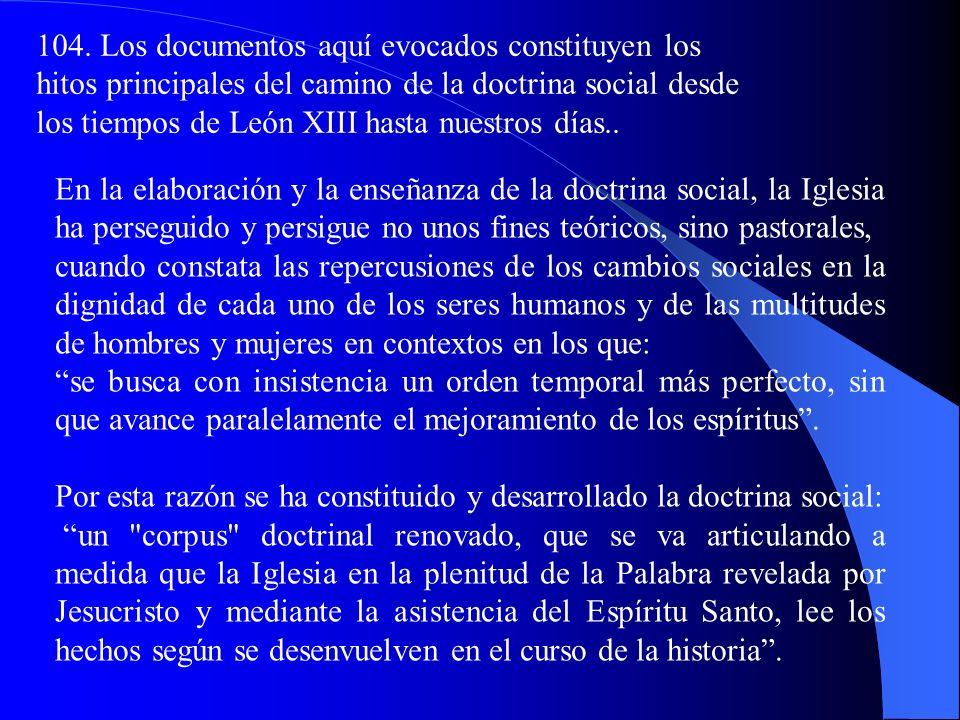 103. En el centenario de la Rerum novarum, (1991) Juan Pablo II promulga su tercera encíclica social, laCentesimus annus, que muestra la continuidad d