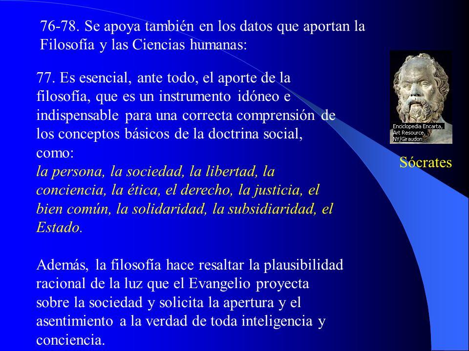 75. La fe y la razón constituyen las dos vías cognoscitivas de la doctrina social: la Revelación y la naturaleza humana. El conocimiento de fe compren