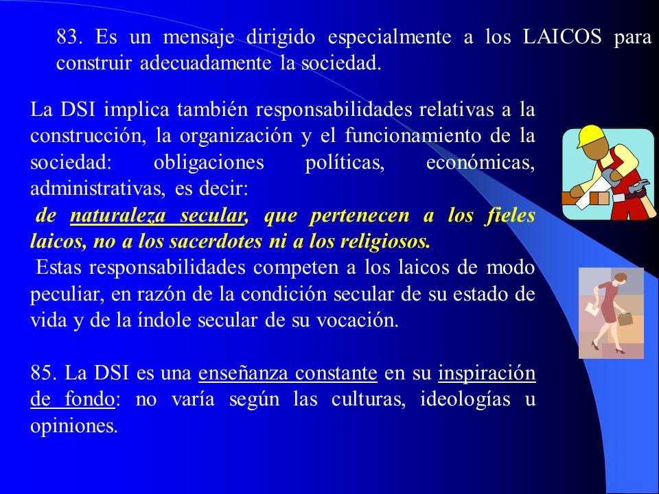 79. La DSI es de toda la Iglesia y no solo de unos expertos, pero es obra del Magisterio de la Iglesia: el Papa y los Obispos en comunión con él. En c