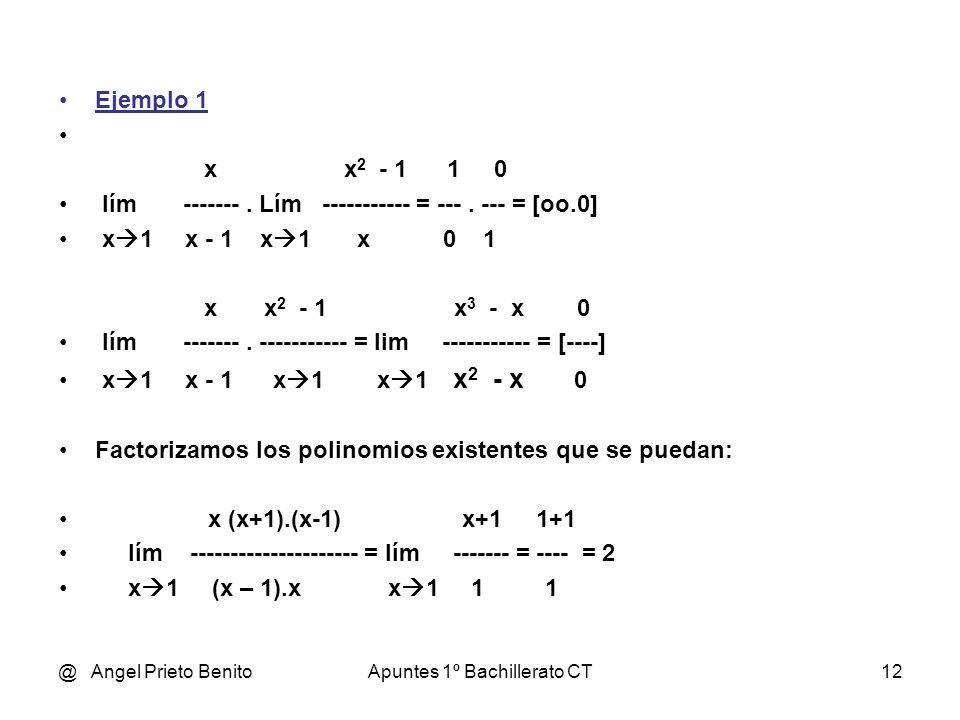 @ Angel Prieto BenitoApuntes 1º Bachillerato CT12 Ejemplo 1 x x 2 - 1 1 0 lím. Lím ----------- = ---. --- = [oo.0] x 1 x - 1 x 1 x 0 1 x x 2 - 1 x 3 -