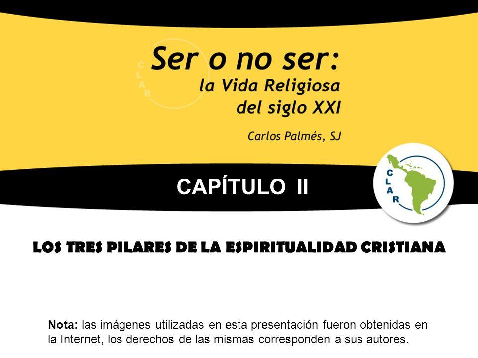 LOS TRES PILARES DE LA ESPIRITUALIDAD CRISTIANA Nota: las imágenes utilizadas en esta presentación fueron obtenidas en la Internet, los derechos de la