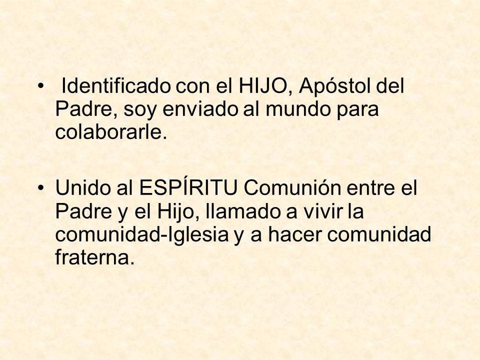 Identificado con el HIJO, Apóstol del Padre, soy enviado al mundo para colaborarle. Unido al ESPÍRITU Comunión entre el Padre y el Hijo, llamado a viv