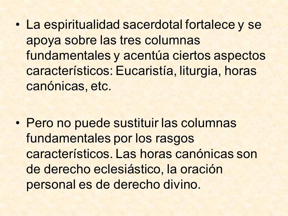 La espiritualidad sacerdotal fortalece y se apoya sobre las tres columnas fundamentales y acentúa ciertos aspectos característicos: Eucaristía, liturg