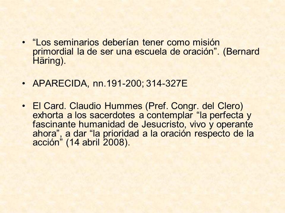 Los seminarios deberían tener como misión primordial la de ser una escuela de oración. (Bernard Häring). APARECIDA, nn.191-200; 314-327E El Card. Clau