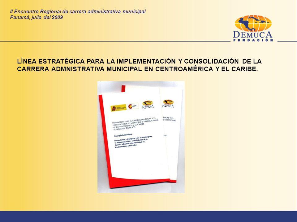 LÍNEA ESTRATÉGICA PARA LA IMPLEMENTACIÓN Y CONSOLIDACIÓN DE LA CARRERA ADMNISTRATIVA MUNICIPAL EN CENTROAMÉRICA Y EL CARIBE. II Encuentro Regional de