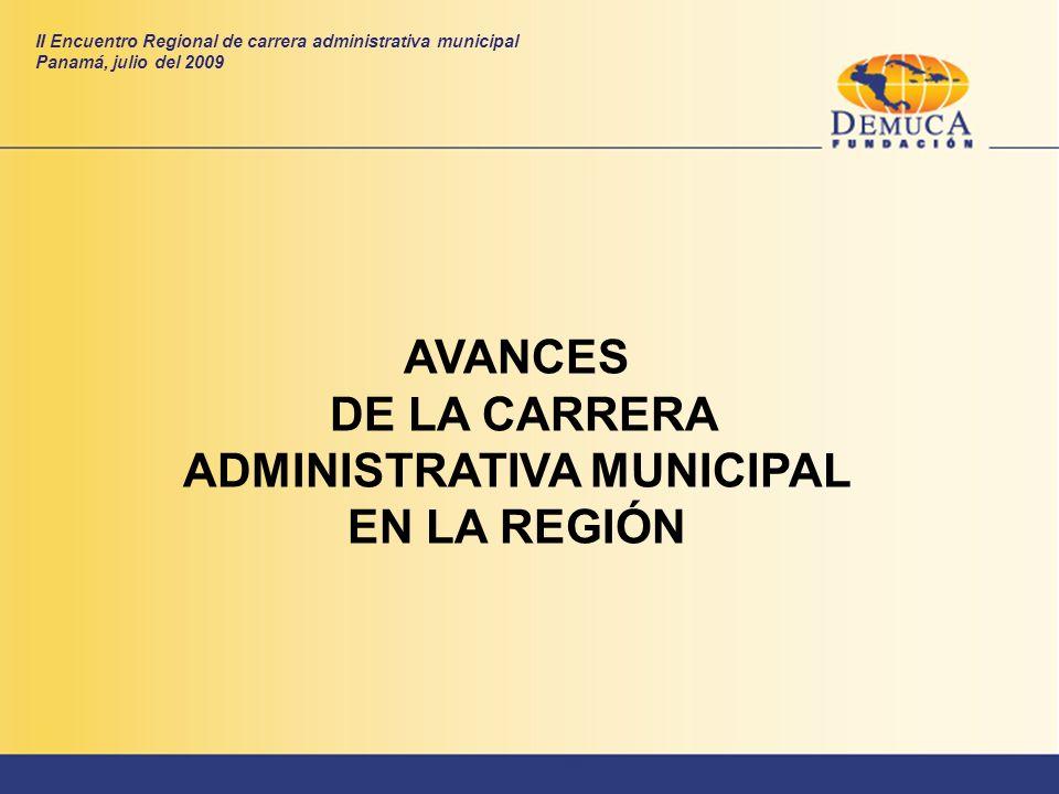 AVANCES DE LA CARRERA ADMINISTRATIVA MUNICIPAL EN LA REGIÓN II Encuentro Regional de carrera administrativa municipal Panamá, julio del 2009