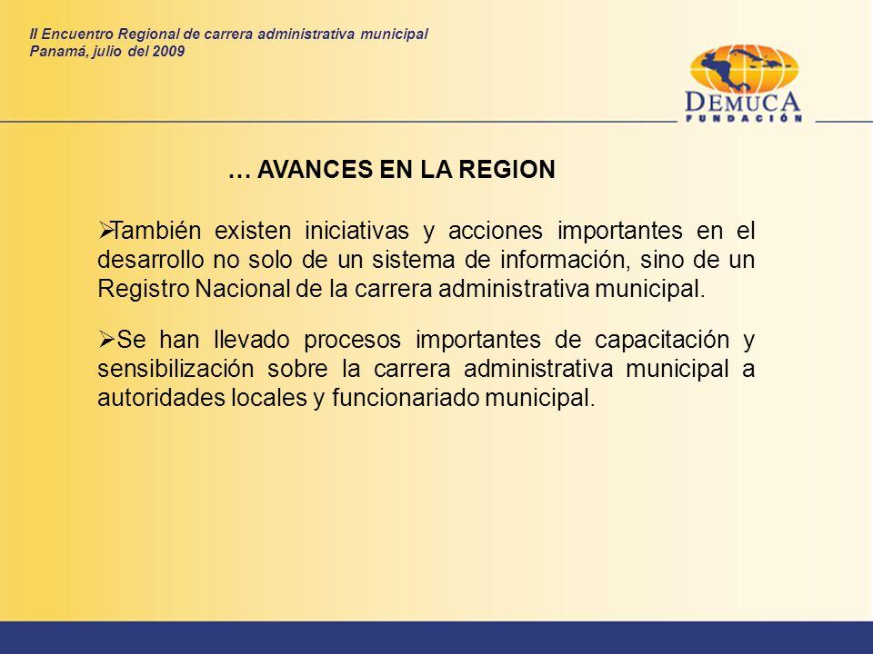 … AVANCES EN LA REGION II Encuentro Regional de carrera administrativa municipal Panamá, julio del 2009 También existen iniciativas y acciones importa