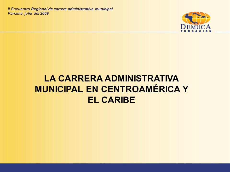 II Encuentro Regional de carrera administrativa municipal Panamá, julio del 2009 LA CARRERA ADMINISTRATIVA MUNICIPAL EN CENTROAMÉRICA Y EL CARIBE