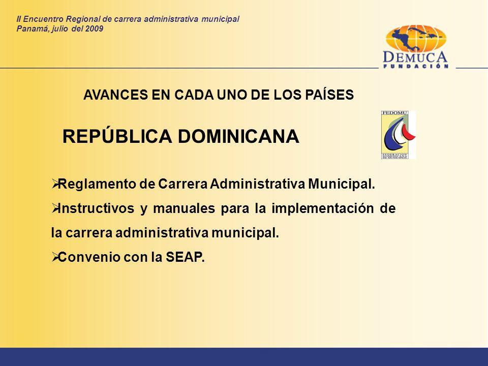 REPÚBLICA DOMINICANA AVANCES EN CADA UNO DE LOS PAÍSES Reglamento de Carrera Administrativa Municipal. Instructivos y manuales para la implementación