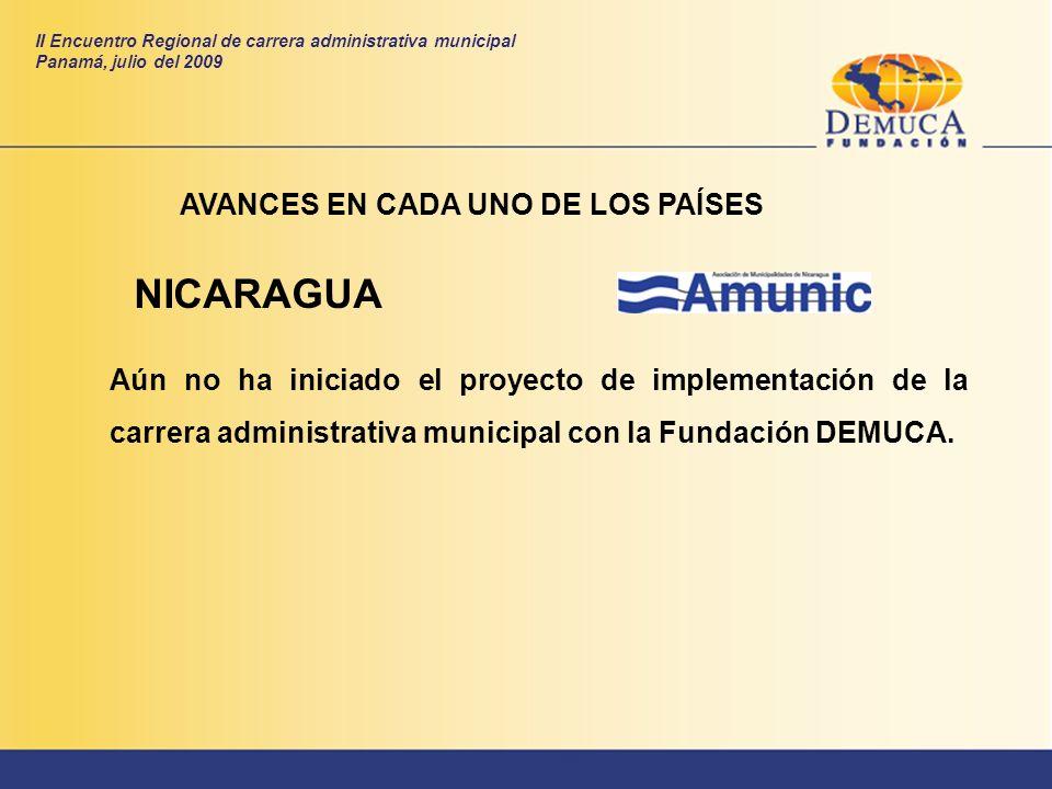 NICARAGUA AVANCES EN CADA UNO DE LOS PAÍSES Aún no ha iniciado el proyecto de implementación de la carrera administrativa municipal con la Fundación D