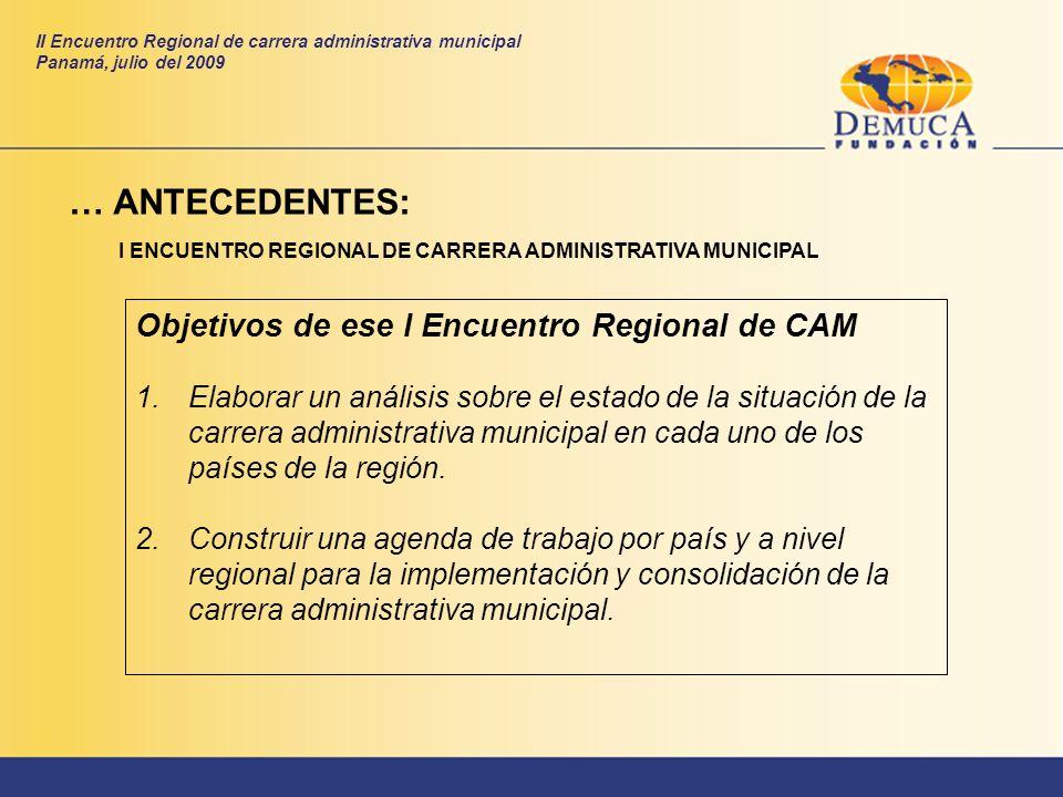 Objetivos de ese I Encuentro Regional de CAM 1.Elaborar un análisis sobre el estado de la situación de la carrera administrativa municipal en cada uno