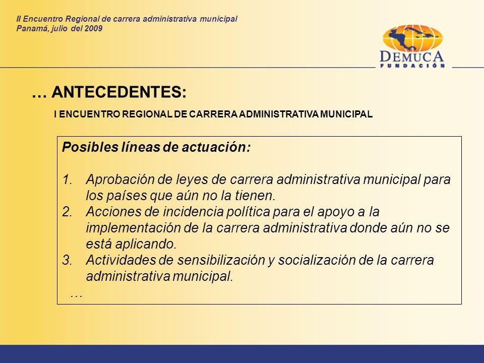 Posibles líneas de actuación: 1.Aprobación de leyes de carrera administrativa municipal para los países que aún no la tienen. 2.Acciones de incidencia