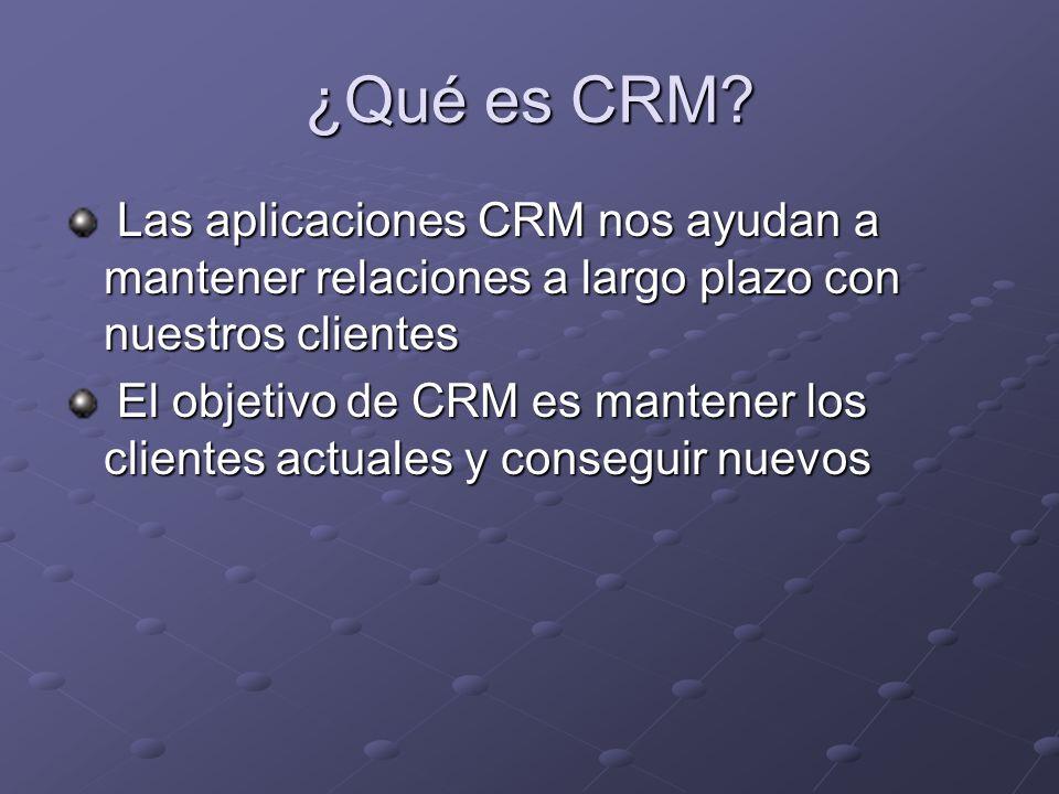 ¿Qué es CRM? Las aplicaciones CRM nos ayudan a mantener relaciones a largo plazo con nuestros clientes Las aplicaciones CRM nos ayudan a mantener rela