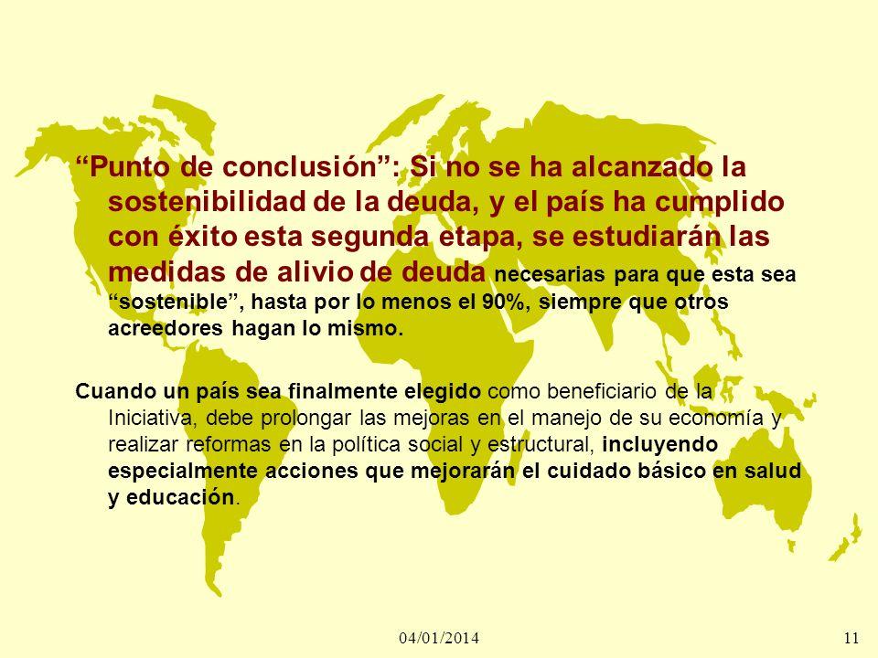 04/01/201411 Punto de conclusión: Si no se ha alcanzado la sostenibilidad de la deuda, y el país ha cumplido con éxito esta segunda etapa, se estudiar