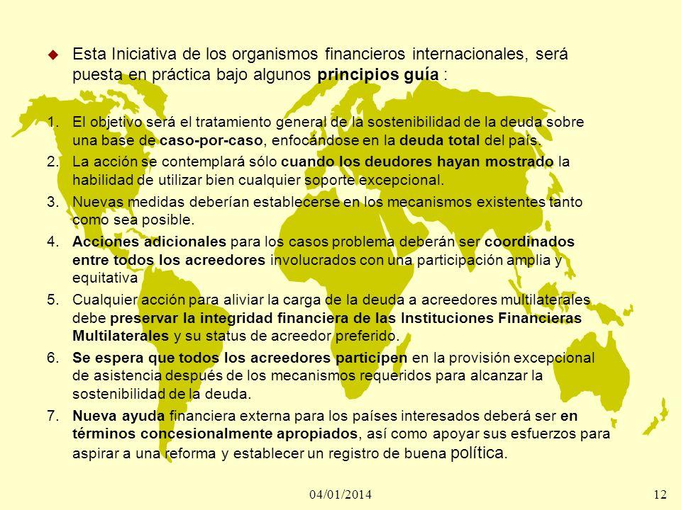 04/01/201412 u Esta Iniciativa de los organismos financieros internacionales, será puesta en práctica bajo algunos principios guía : 1. El objetivo se