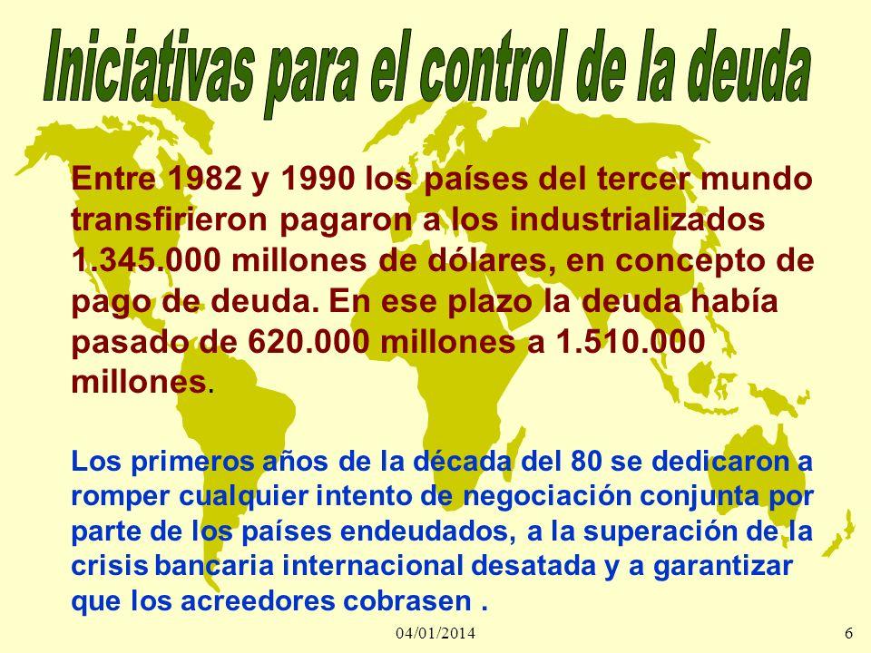 04/01/20146 Entre 1982 y 1990 los países del tercer mundo transfirieron pagaron a los industrializados 1.345.000 millones de dólares, en concepto de p