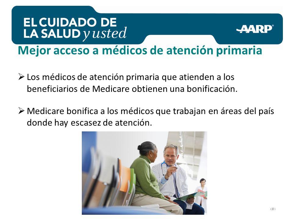 # Mejor acceso a médicos de atención primaria Los médicos de atención primaria que atienden a los beneficiarios de Medicare obtienen una bonificación.