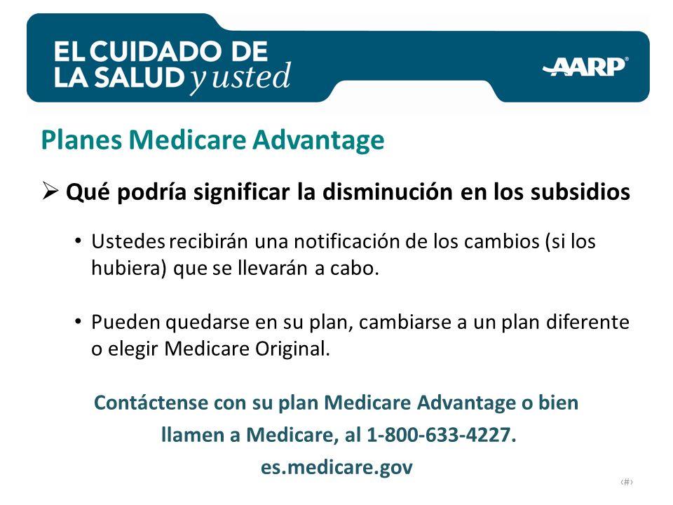 # Planes Medicare Advantage Qué podría significar la disminución en los subsidios Ustedes recibirán una notificación de los cambios (si los hubiera) que se llevarán a cabo.