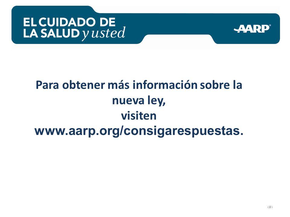 # Para obtener más información sobre la nueva ley, visiten www.aarp.org/consigarespuestas.
