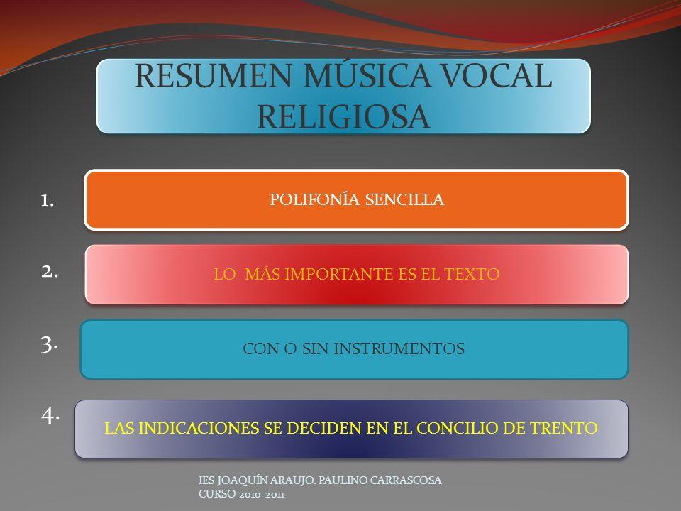 1. 2. 3. 4. IES JOAQUÍN ARAUJO. PAULINO CARRASCOSA CURSO 2010-2011 RESUMEN MÚSICA VOCAL RELIGIOSA POLIFONÍA SENCILLA LO MÁS IMPORTANTE ES EL TEXTO CON