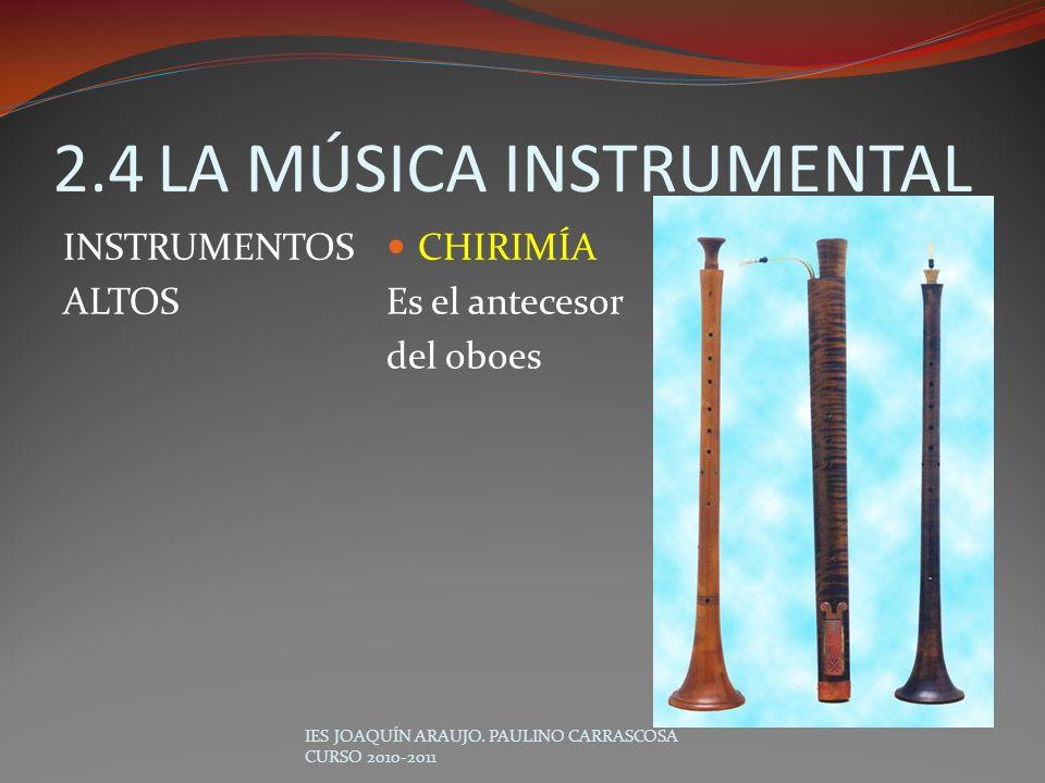 2.4LA MÚSICA INSTRUMENTAL INSTRUMENTOS ALTOS CHIRIMÍA Es el antecesor del oboes IES JOAQUÍN ARAUJO. PAULINO CARRASCOSA CURSO 2010-2011