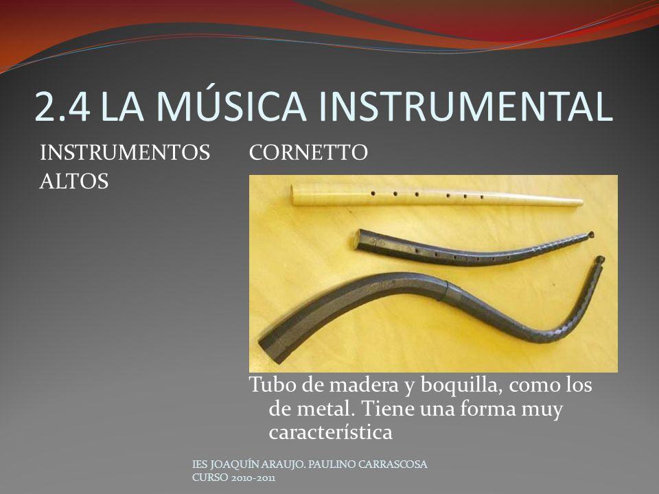 CORNETTO Tubo de madera y boquilla, como los de metal. Tiene una forma muy característica IES JOAQUÍN ARAUJO. PAULINO CARRASCOSA CURSO 2010-2011 2.4LA