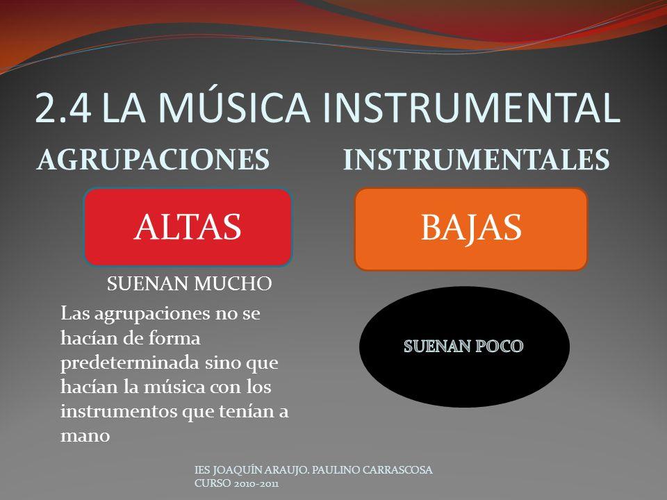 2.4LA MÚSICA INSTRUMENTAL AGRUPACIONES INSTRUMENTALES SUENAN MUCHO Las agrupaciones no se hacían de forma predeterminada sino que hacían la música con