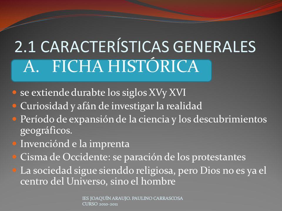 2.1 CARACTERÍSTICAS GENERALES IES JOAQUÍN ARAUJO. PAULINO CARRASCOSA CURSO 2010-2011 se extiende durabte los siglos XVy XVI Curiosidad y afán de inves