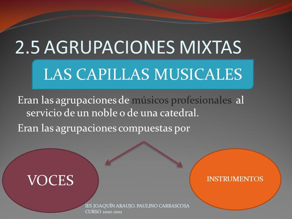 2.5AGRUPACIONES MIXTAS Eran las agrupaciones de músicos profesionales al servicio de un noble o de una catedral. Eran las agrupaciones compuestas por