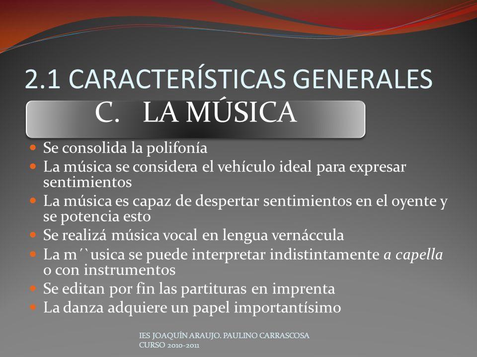 Se consolida la polifonía La música se considera el vehículo ideal para expresar sentimientos La música es capaz de despertar sentimientos en el oyent