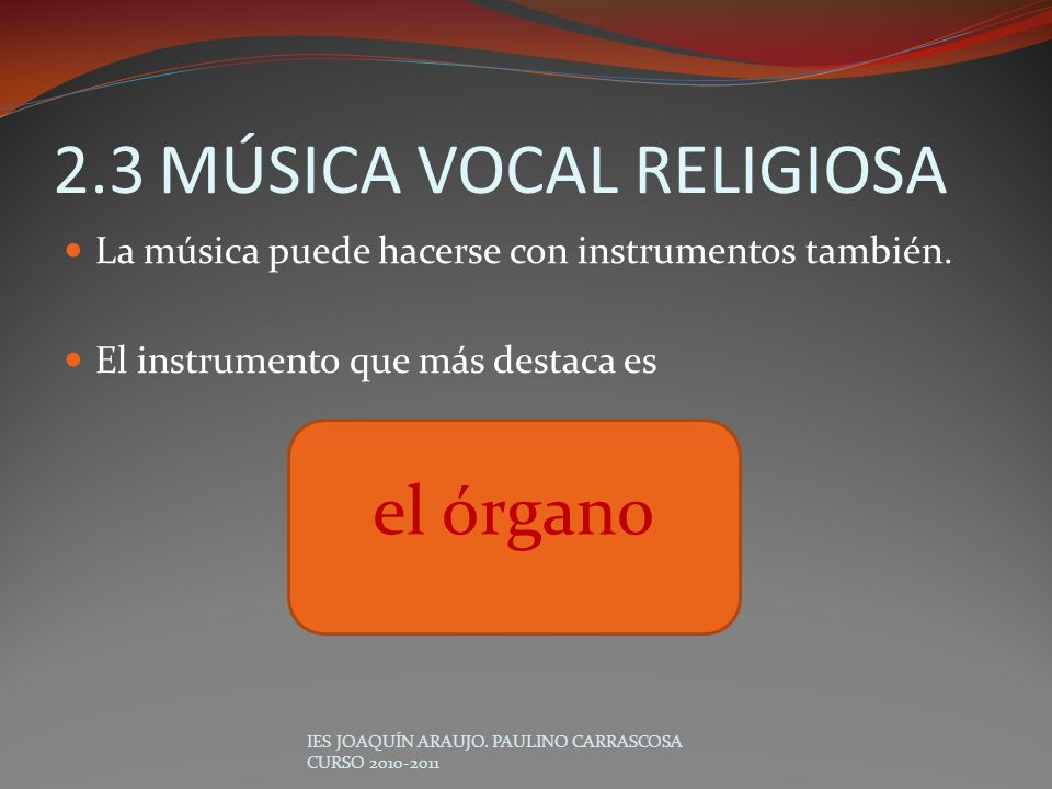 La música puede hacerse con instrumentos también. El instrumento que más destaca es IES JOAQUÍN ARAUJO. PAULINO CARRASCOSA CURSO 2010-2011 2.3MÚSICA V